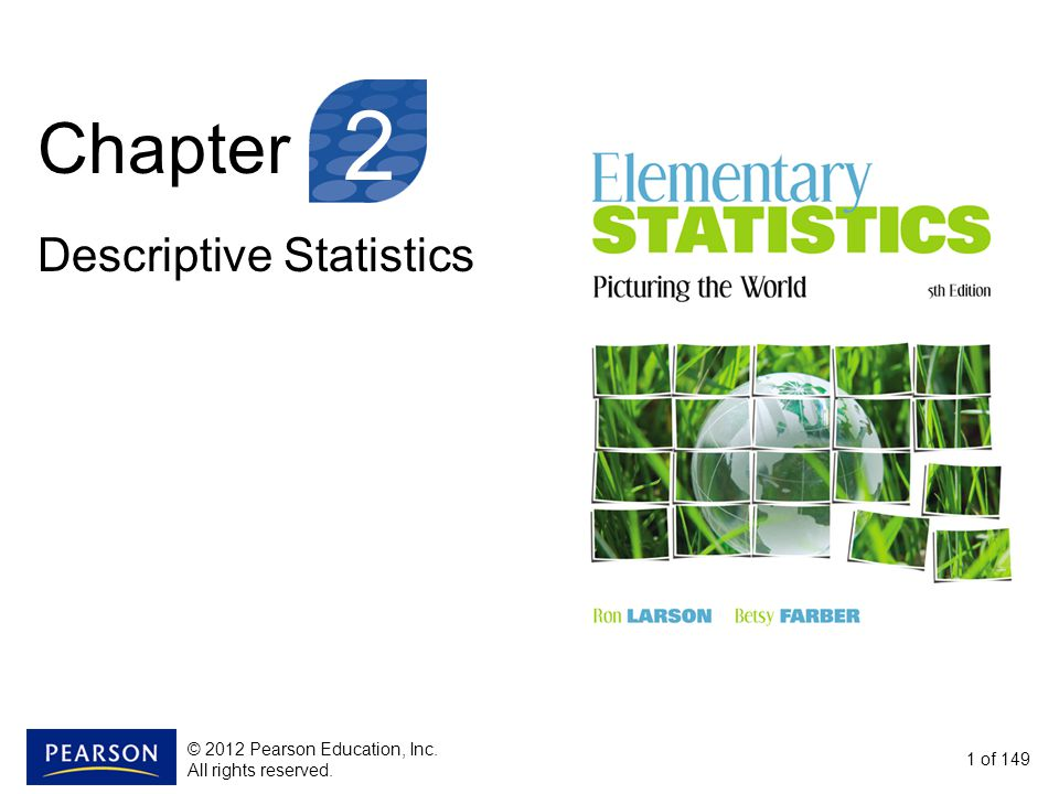 Chapter Descriptive Statistics 1 of © 2012 Pearson Education, Inc. All rights reserved.