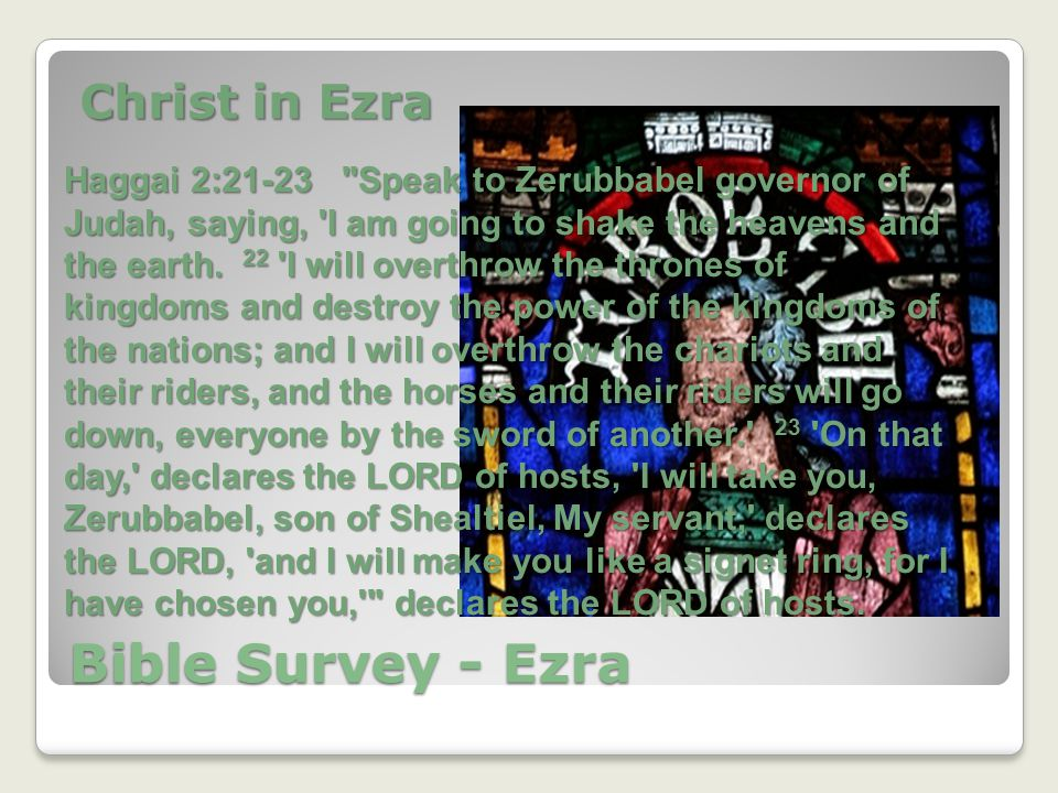 Bible Survey - Ezra Christ in Ezra Haggai 2:21-23 Speak to Zerubbabel governor of Judah, saying, I am going to shake the heavens and the earth.