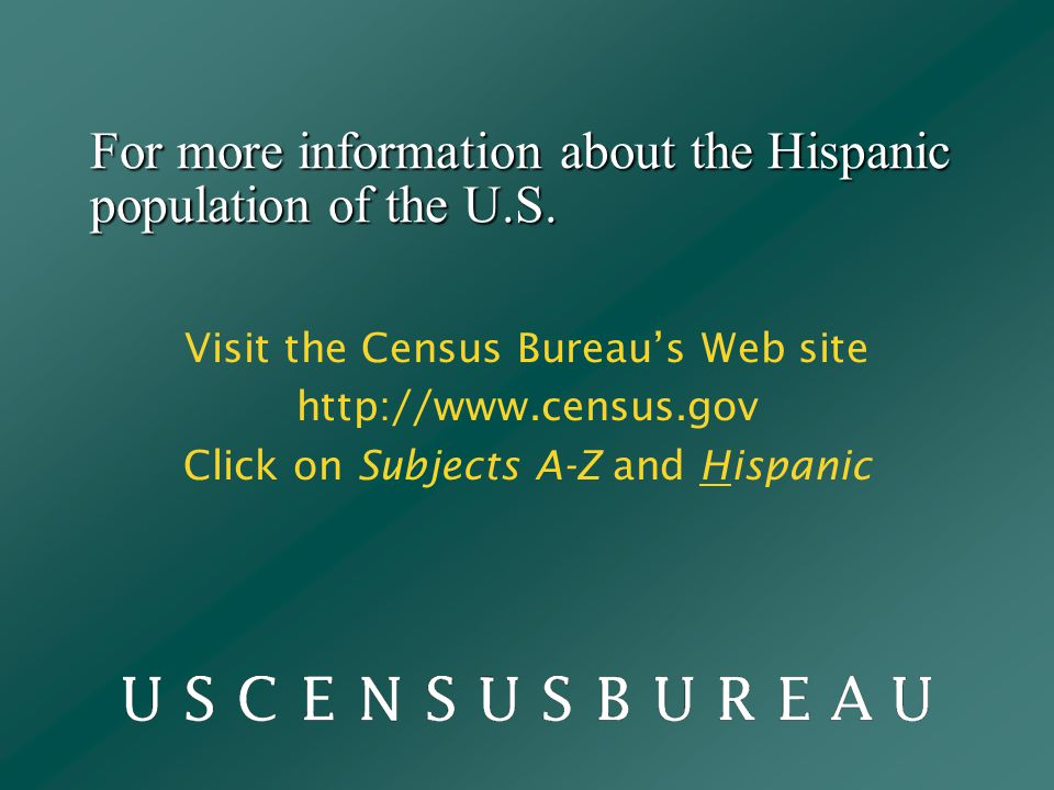 For more information about the Hispanic population of the U.S.