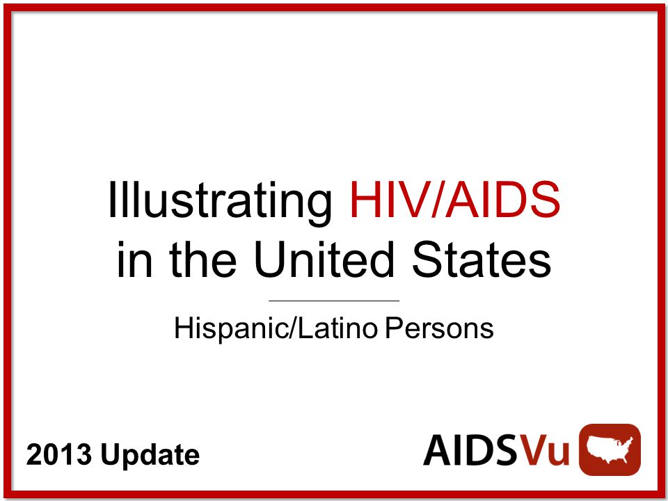 2013 Update Illustrating HIV/AIDS in the United States Hispanic/Latino Persons