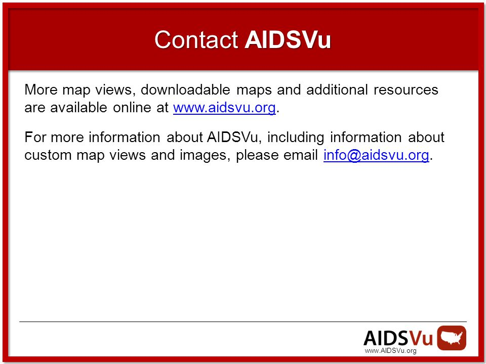 Contact AIDSVu More map views, downloadable maps and additional resources are available online at   For more information about AIDSVu, including information about custom map views and images, please
