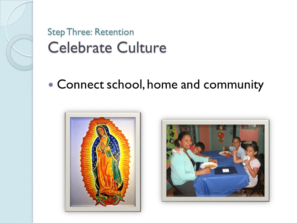 Step Three: Retention Celebrate Culture Connect school, home and community