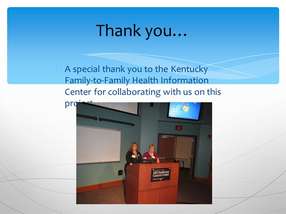 ∗ A special thank you to the Kentucky Family-to-Family Health Information Center for collaborating with us on this project.