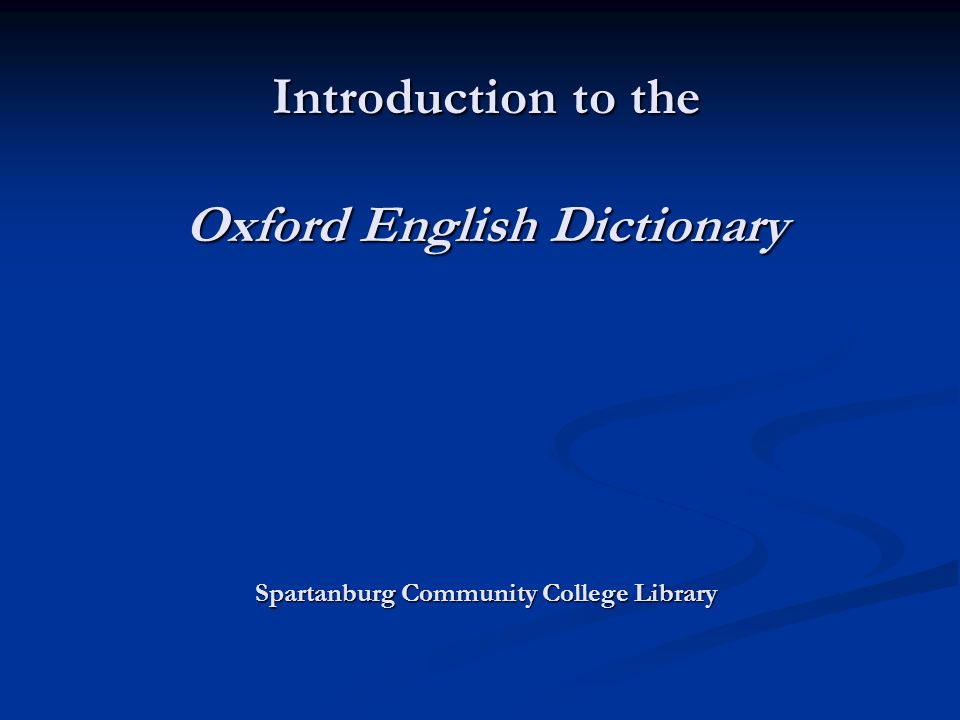 Introduction to the Oxford English Dictionary Spartanburg Community College Library Introduction to the Oxford English Dictionary Spartanburg Community College Library