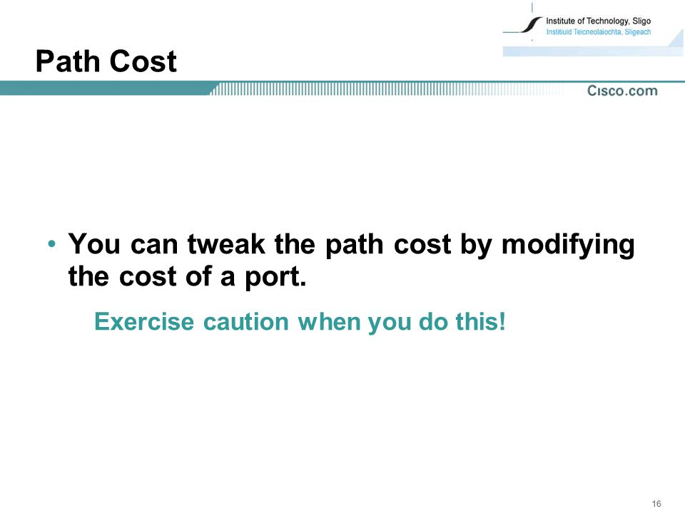 16 Path Cost You can tweak the path cost by modifying the cost of a port.