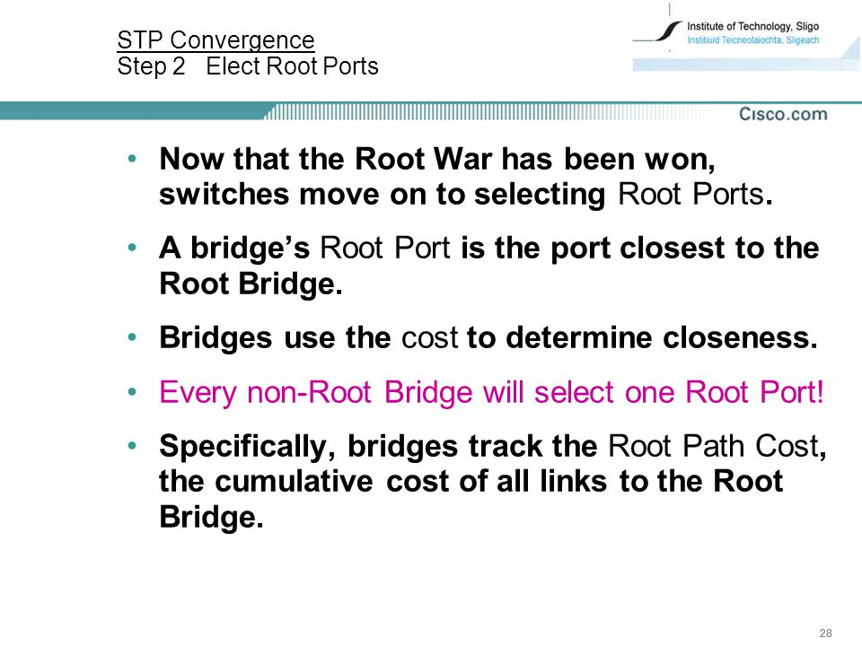 28 Now that the Root War has been won, switches move on to selecting Root Ports.