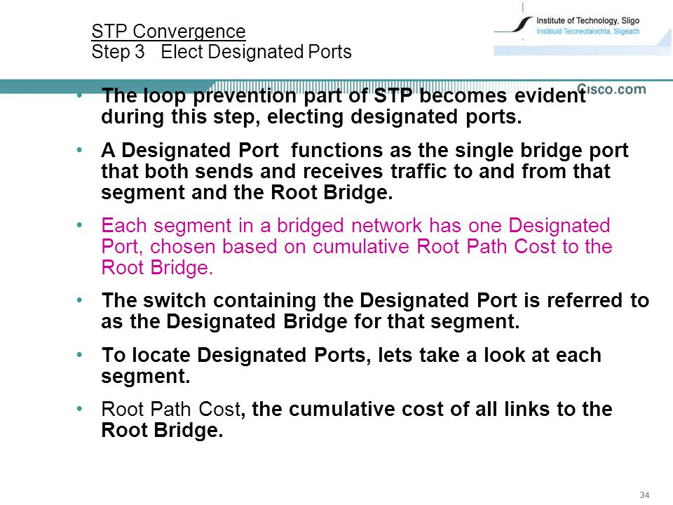 34 The loop prevention part of STP becomes evident during this step, electing designated ports.