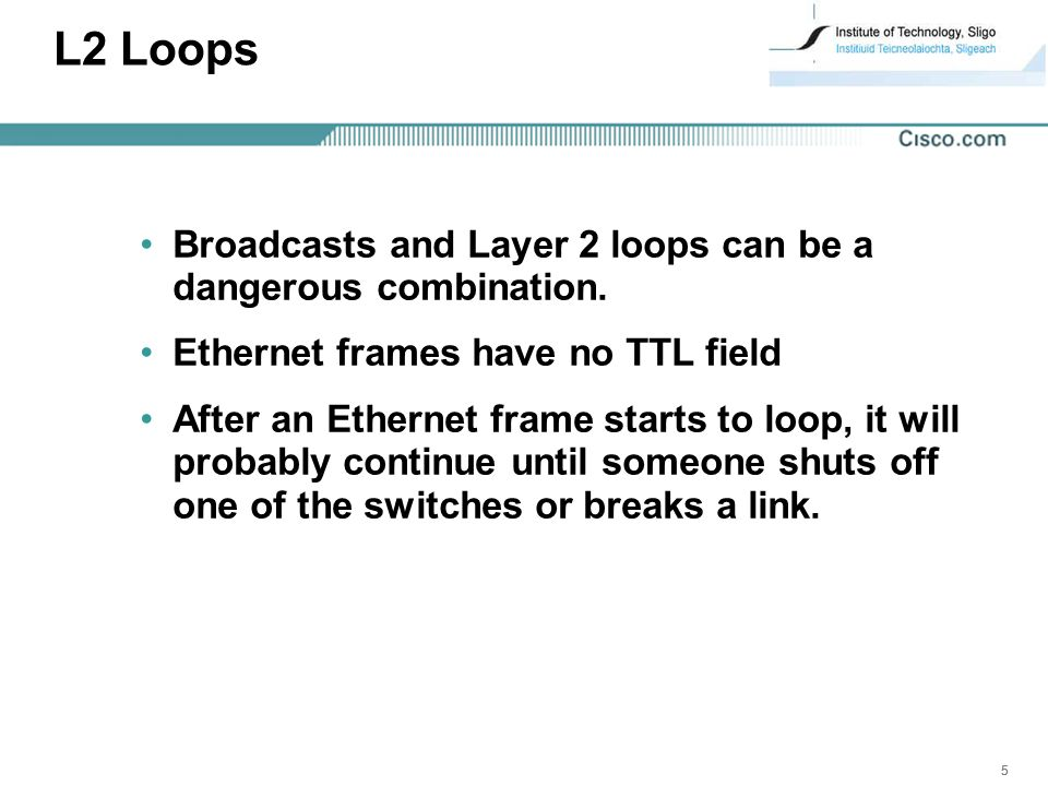 555 L2 Loops Broadcasts and Layer 2 loops can be a dangerous combination.