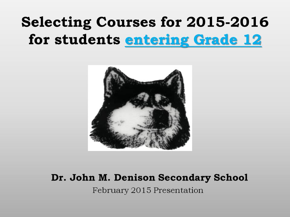 entering Grade 12 Selecting Courses for for students entering Grade 12 Dr.