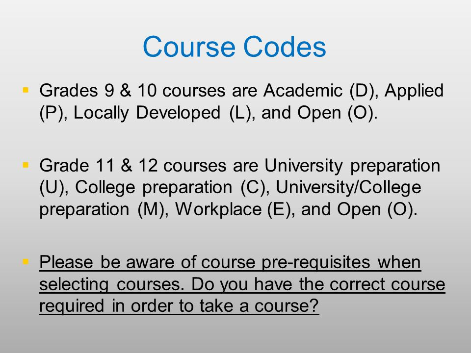 Course Codes   Grades 9 & 10 courses are Academic (D), Applied (P), Locally Developed (L), and Open (O).