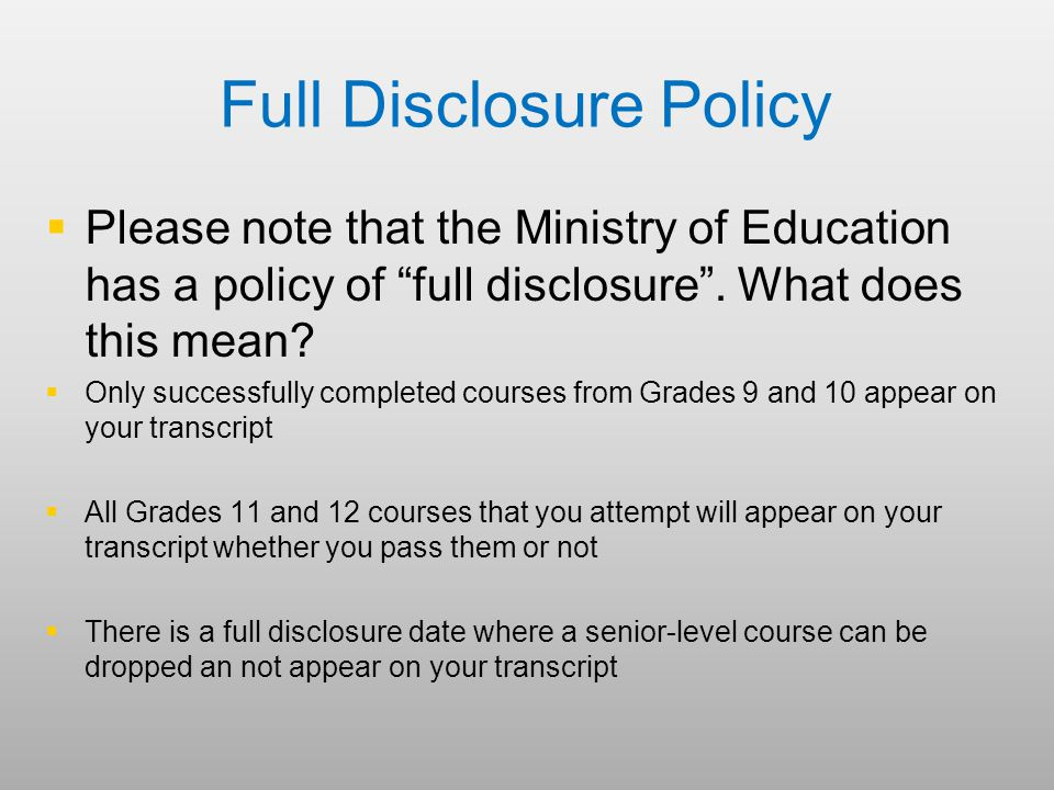 Full Disclosure Policy   Please note that the Ministry of Education has a policy of full disclosure .