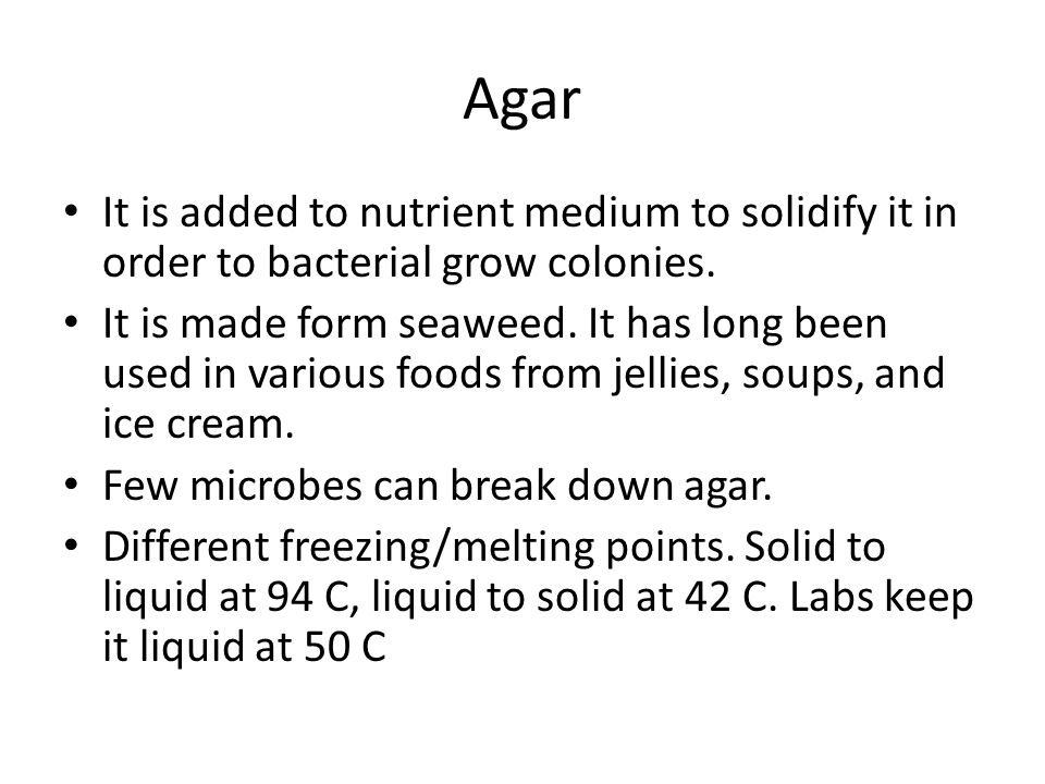 Agar It is added to nutrient medium to solidify it in order to bacterial grow colonies.