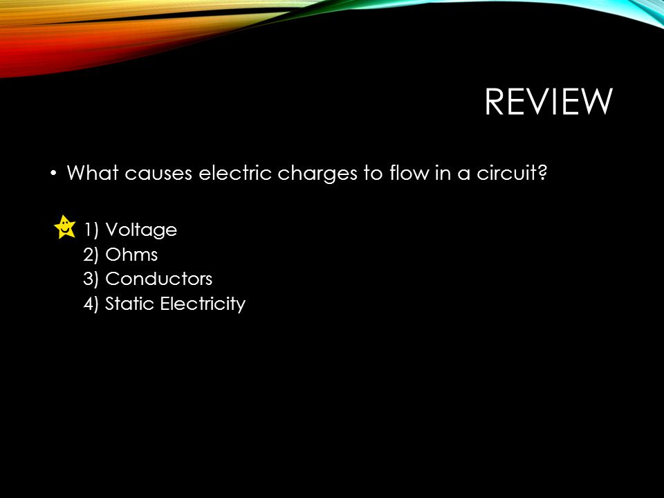 REVIEW What causes electric charges to flow in a circuit.