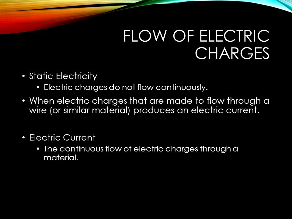 FLOW OF ELECTRIC CHARGES Static Electricity Electric charges do not flow continuously.