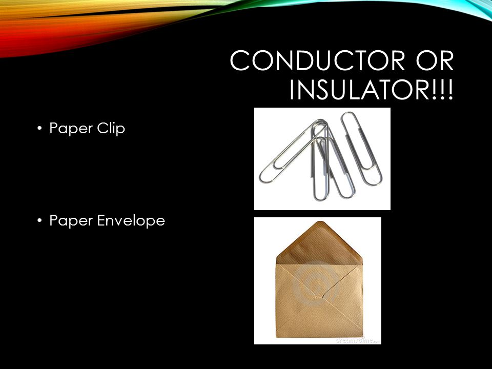 CONDUCTOR OR INSULATOR!!! Paper Clip Paper Envelope