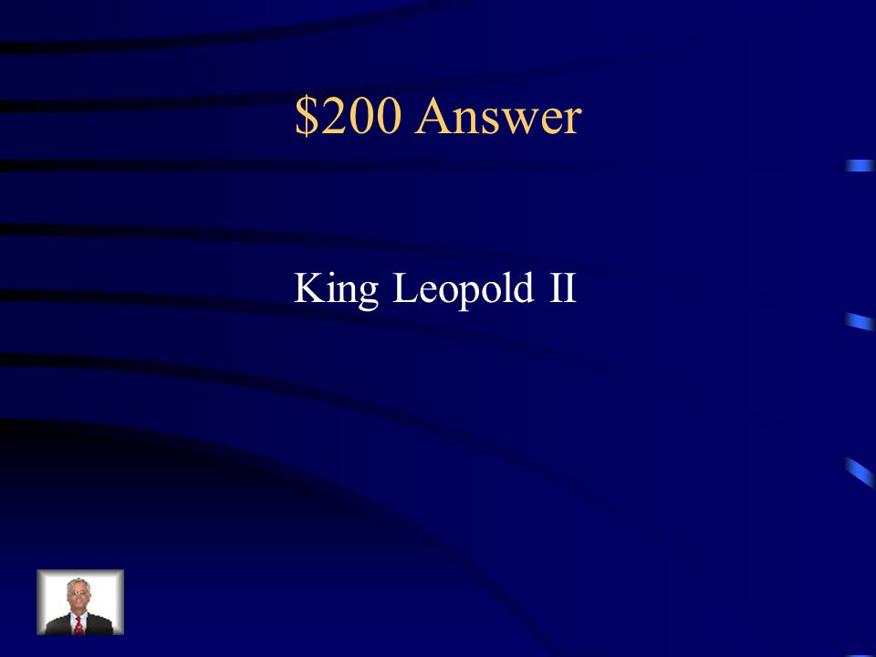 $200 Question from People To Know Who was the king that established The Congo as his own private colony