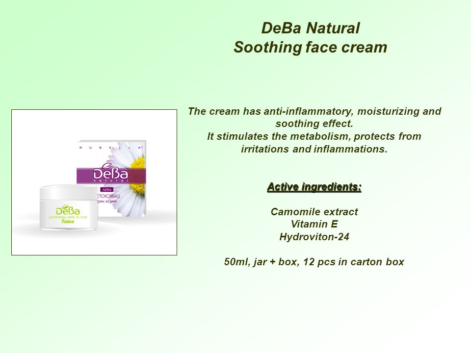 DeBa Natural Soothing face cream The cream has anti-inflammatory, moisturizing and soothing effect.