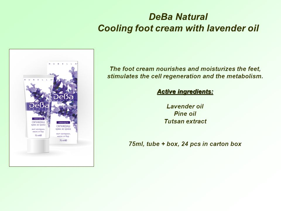 DeBa Natural Cooling foot cream with lavender oil The foot cream nourishes and moisturizes the feet, stimulates the cell regeneration and the metabolism.