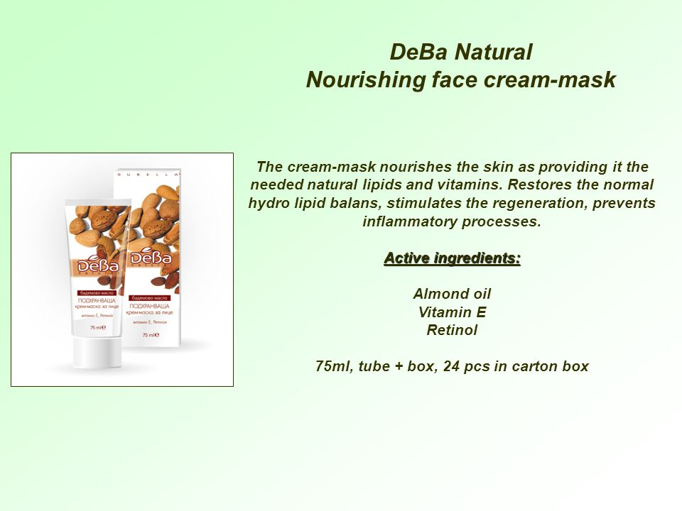 DeBa Natural Nourishing face cream-mask The cream-mask nourishes the skin as providing it the needed natural lipids and vitamins.