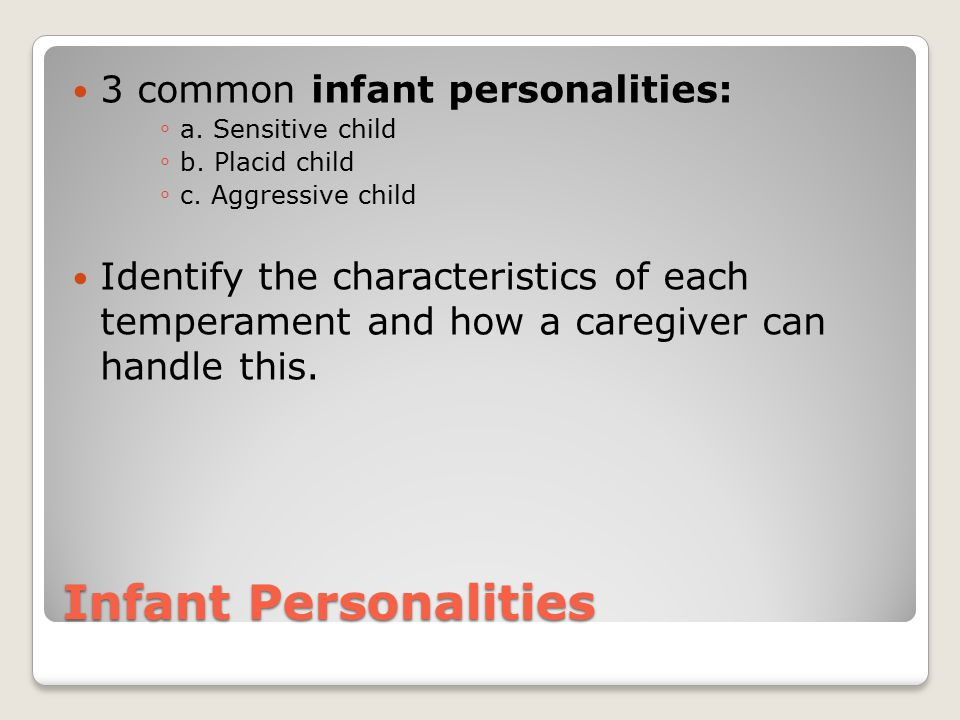 Infant Personalities 3 common infant personalities: ◦ a.
