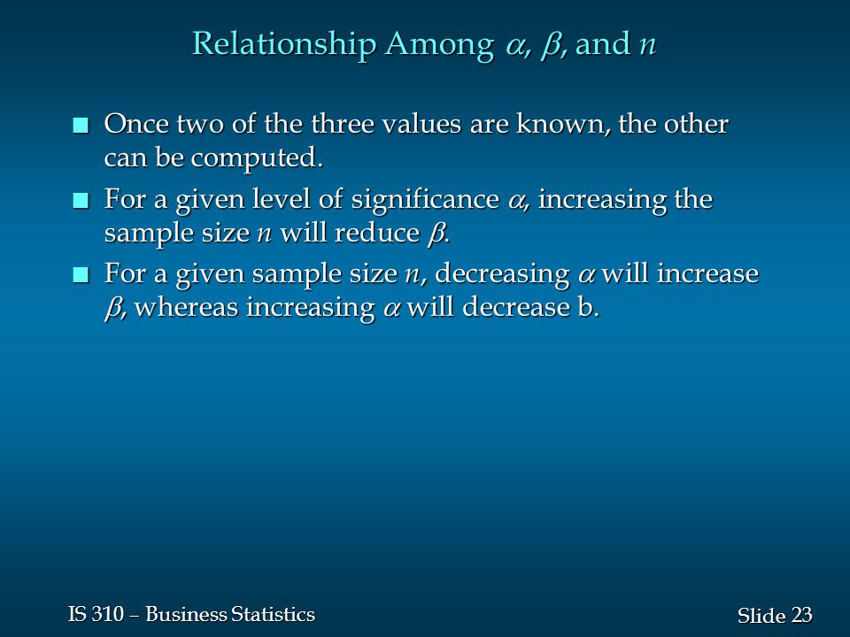 23 Slide IS 310 – Business Statistics Relationship Among , , and n n Once two of the three values are known, the other can be computed.