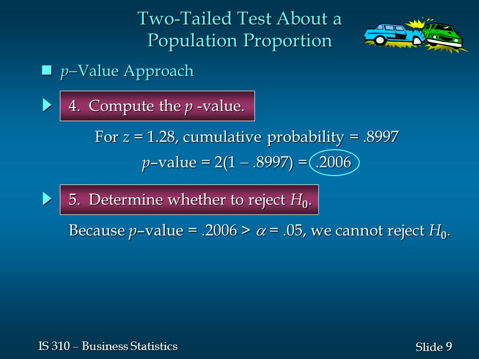 9 9 Slide IS 310 – Business Statistics p  Value Approach p  Value Approach 4.