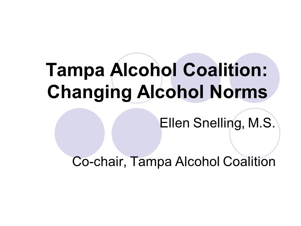Tampa Alcohol Coalition: Changing Alcohol Norms Ellen Snelling, M.S.