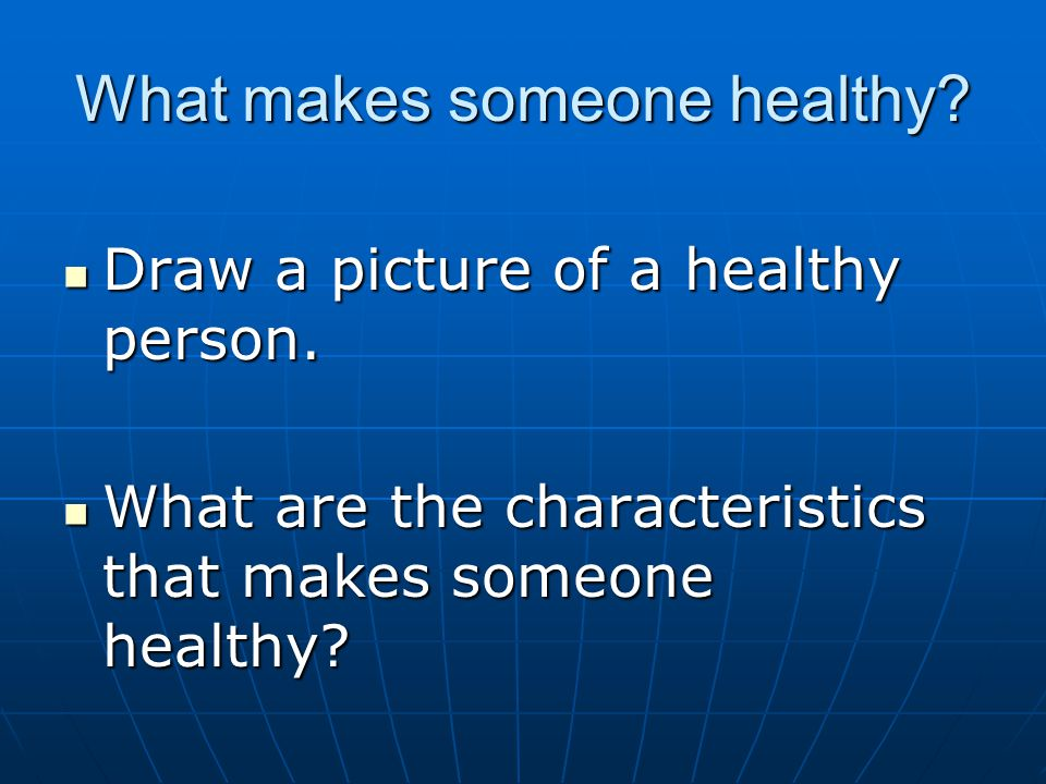 What makes someone healthy. Draw a picture of a healthy person.