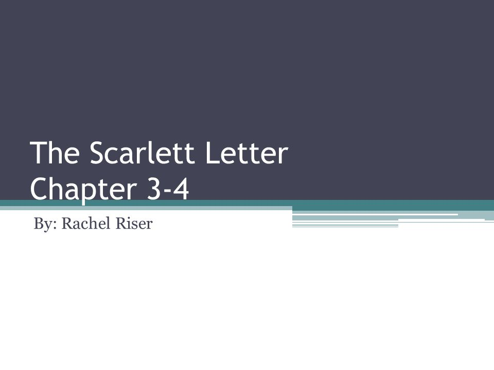 The Scarlett Letter Chapter 3-4 By: Rachel Riser