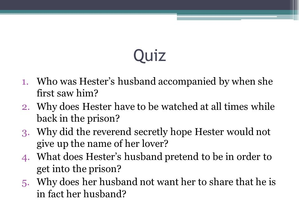 Quiz 1.Who was Hester's husband accompanied by when she first saw him.