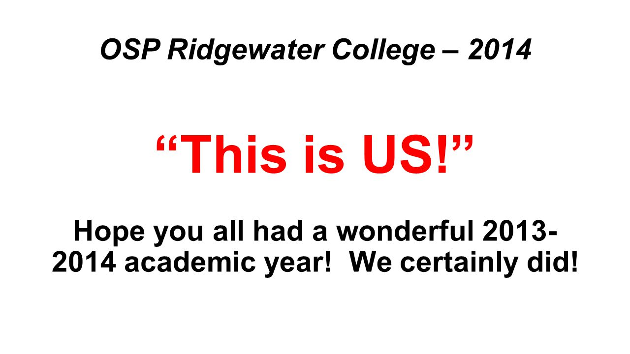 OSP Ridgewater College – 2014 This is US! Hope you all had a wonderful academic year.