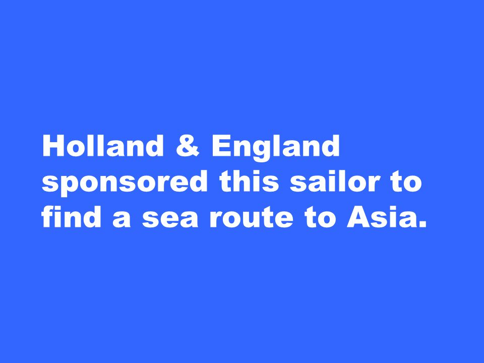 Holland & England sponsored this sailor to find a sea route to Asia.