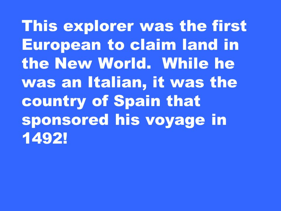 This explorer was the first European to claim land in the New World.