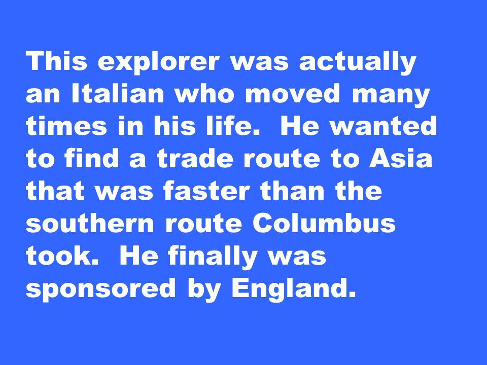 This explorer was actually an Italian who moved many times in his life.