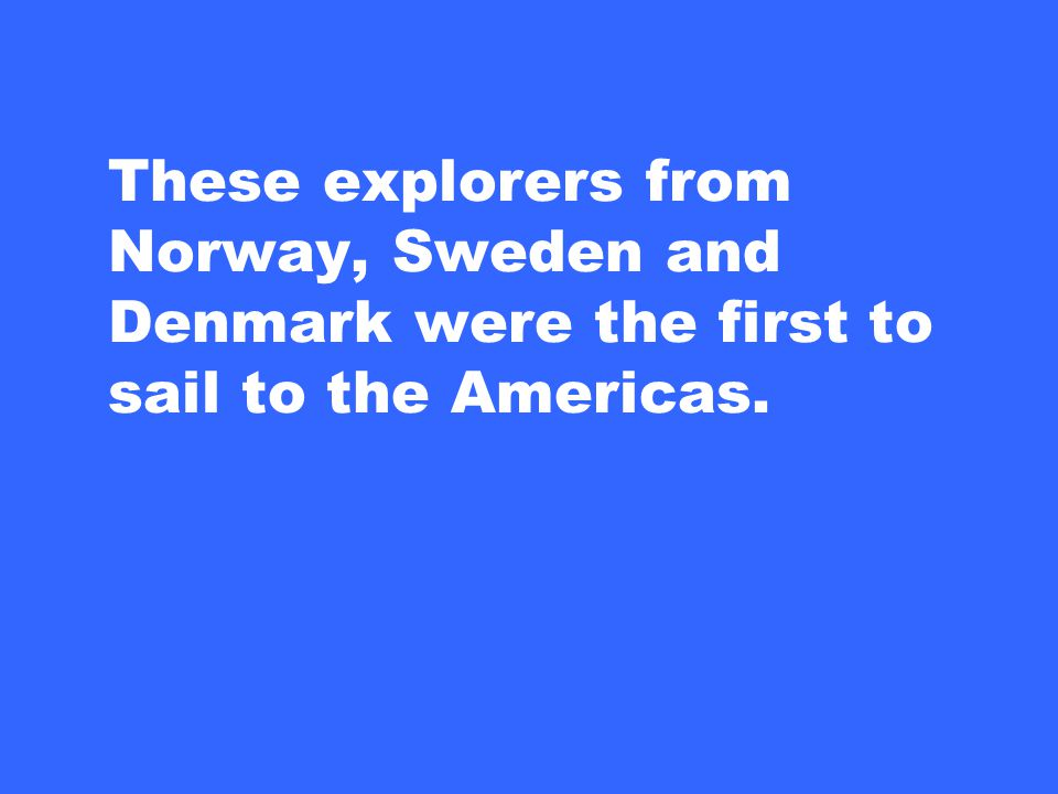 These explorers from Norway, Sweden and Denmark were the first to sail to the Americas.