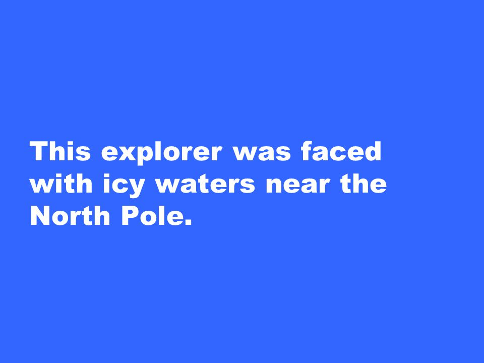 This explorer was faced with icy waters near the North Pole.