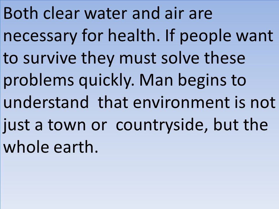 Both clear water and air are necessary for health.