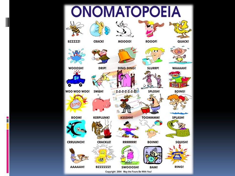 Onomatopoeia and Rhyme  Definition : Onomatopoeia (on-o-mat