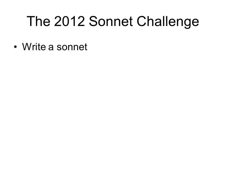 The 2012 Sonnet Challenge Write a sonnet