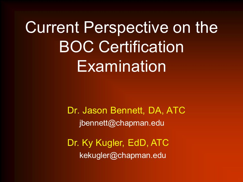 Current Perspective on the BOC Certification Examination Dr. Jason ...