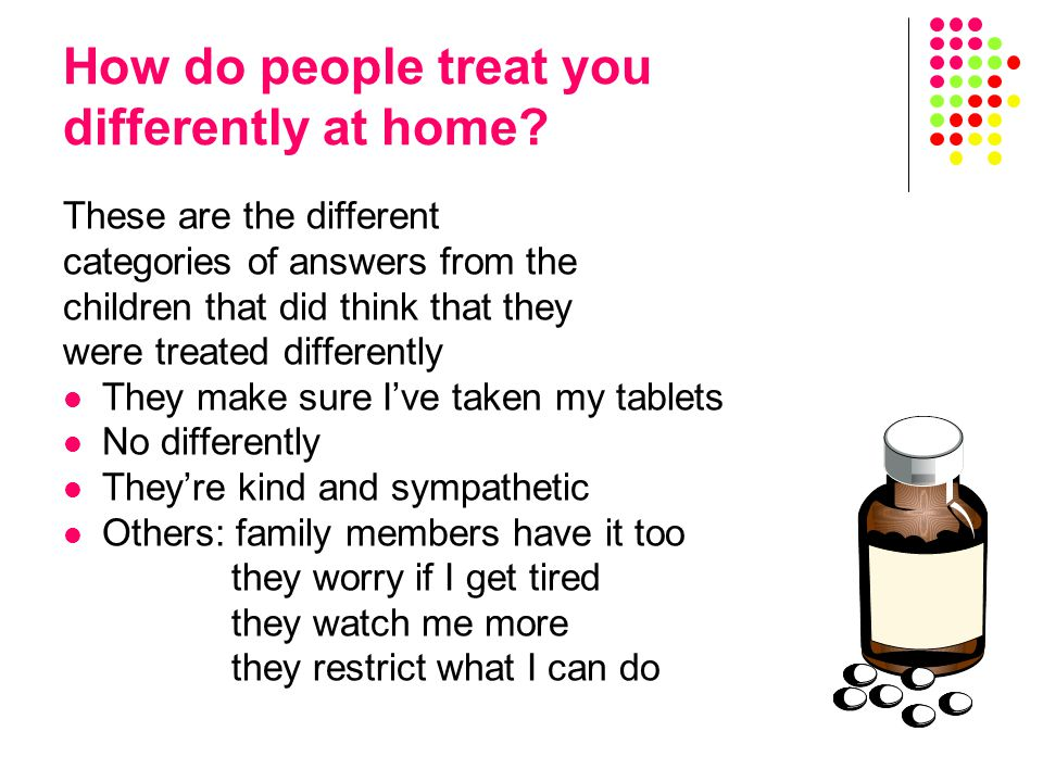 How do people treat you differently at home.