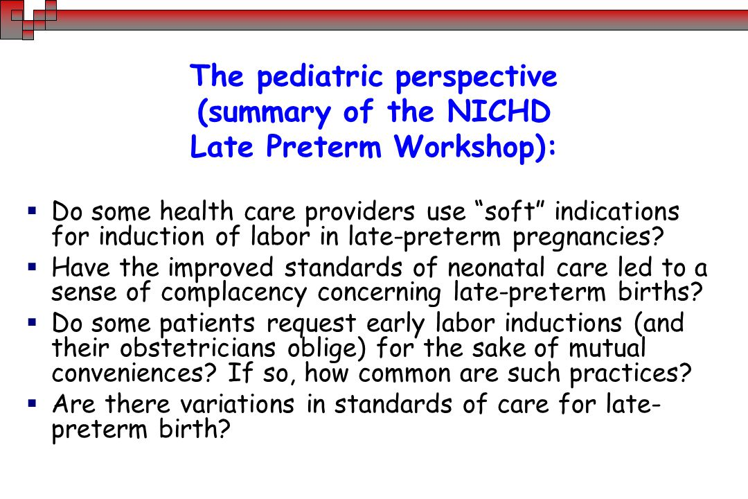 The pediatric perspective (summary of the NICHD Late Preterm Workshop):  Do some health care providers use soft indications for induction of labor in late-preterm pregnancies.