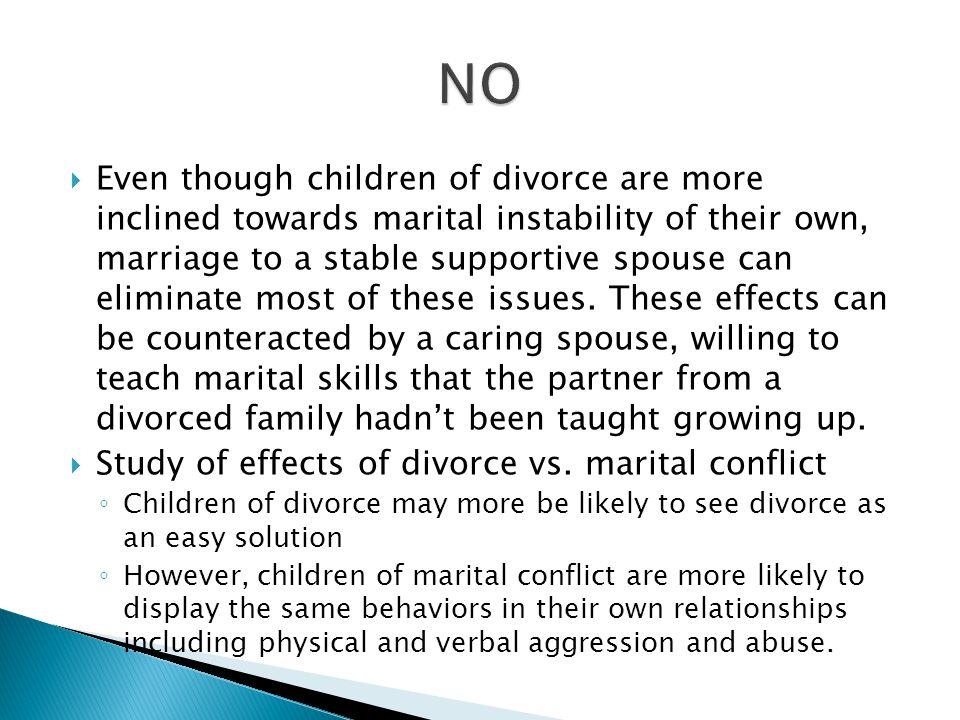  Even though children of divorce are more inclined towards marital instability of their own, marriage to a stable supportive spouse can eliminate most of these issues.