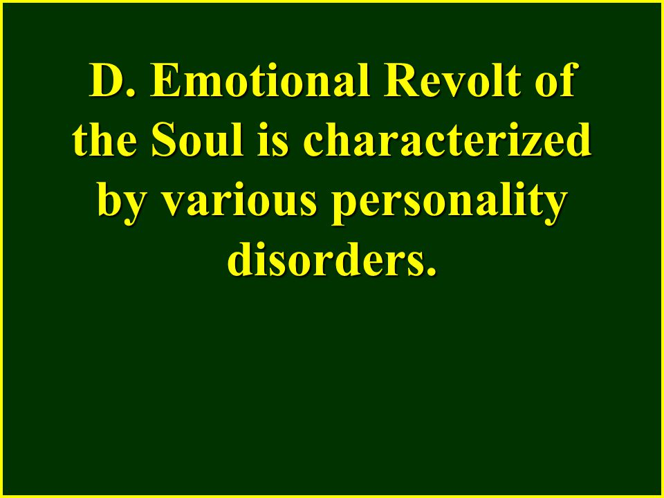 D. Emotional Revolt of the Soul is characterized by various personality disorders.