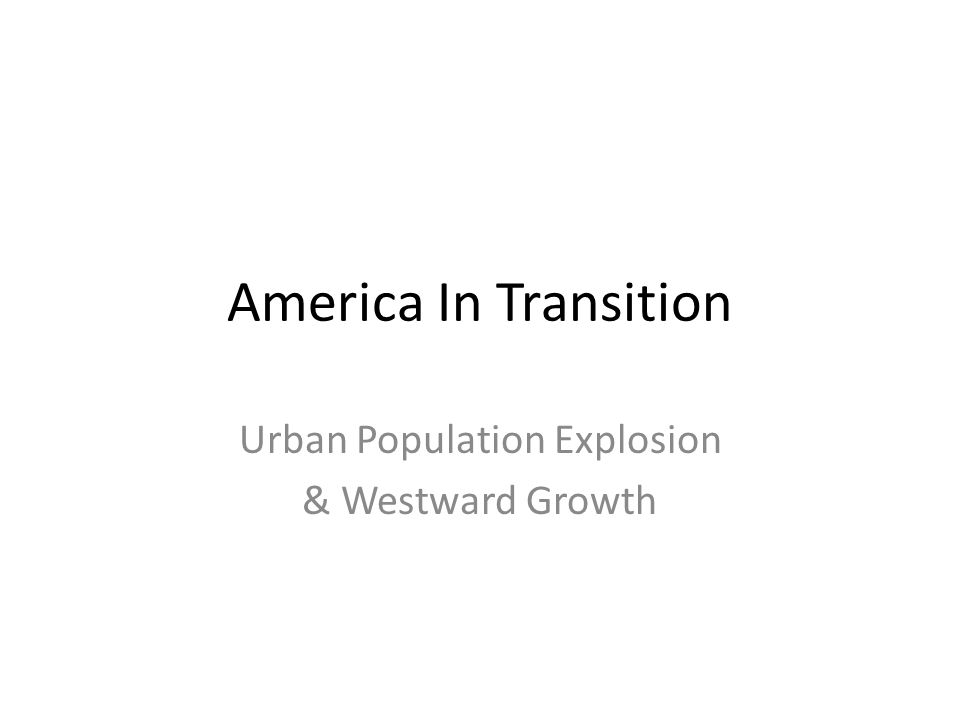America In Transition Urban Population Explosion & Westward Growth
