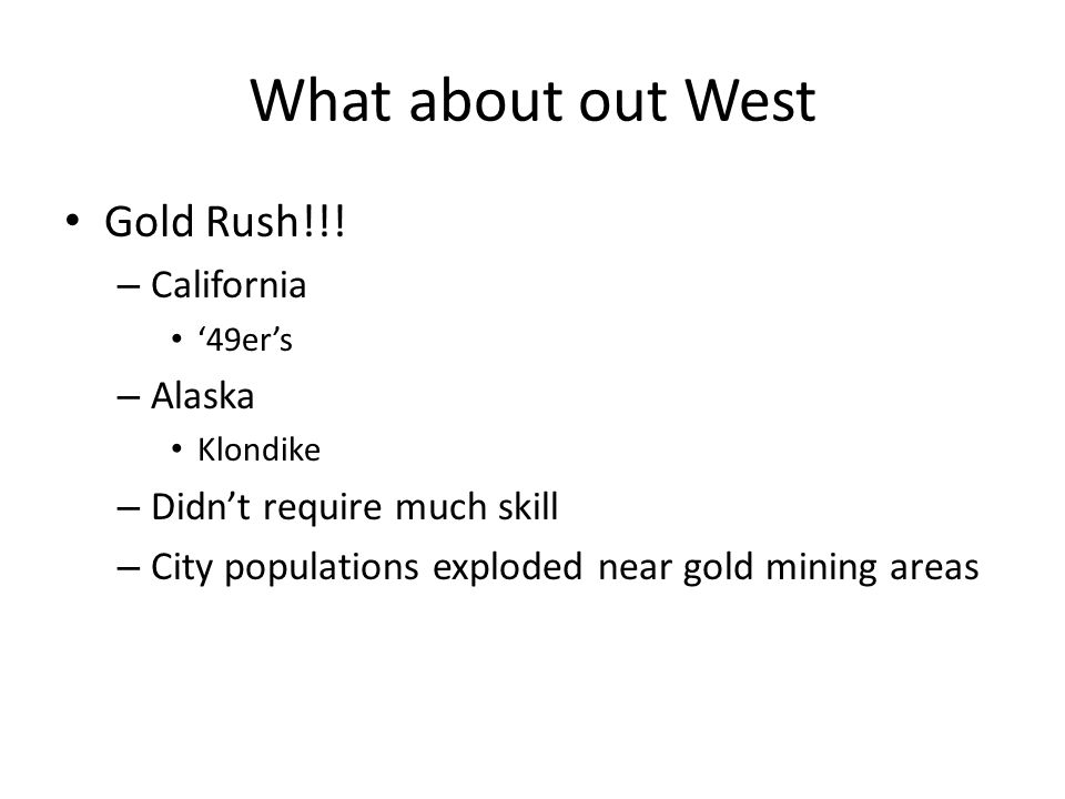 What about out West Gold Rush!!.