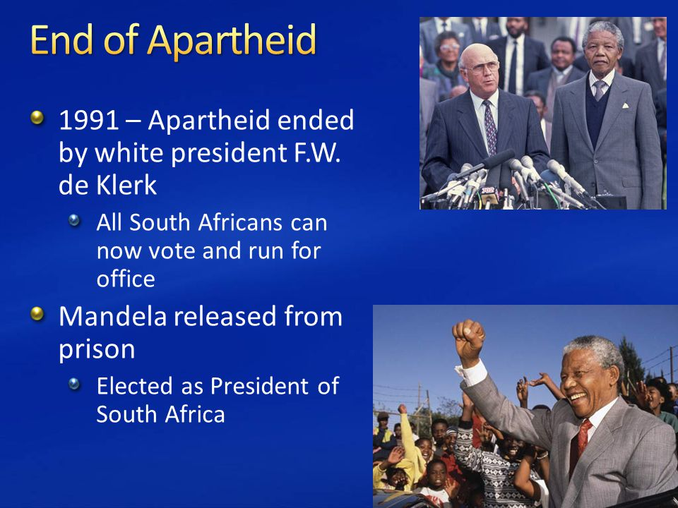 1991 – Apartheid ended by white president F.W.