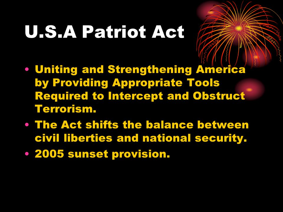 U.S.A Patriot Act Uniting and Strengthening America by Providing Appropriate Tools Required to Intercept and Obstruct Terrorism.