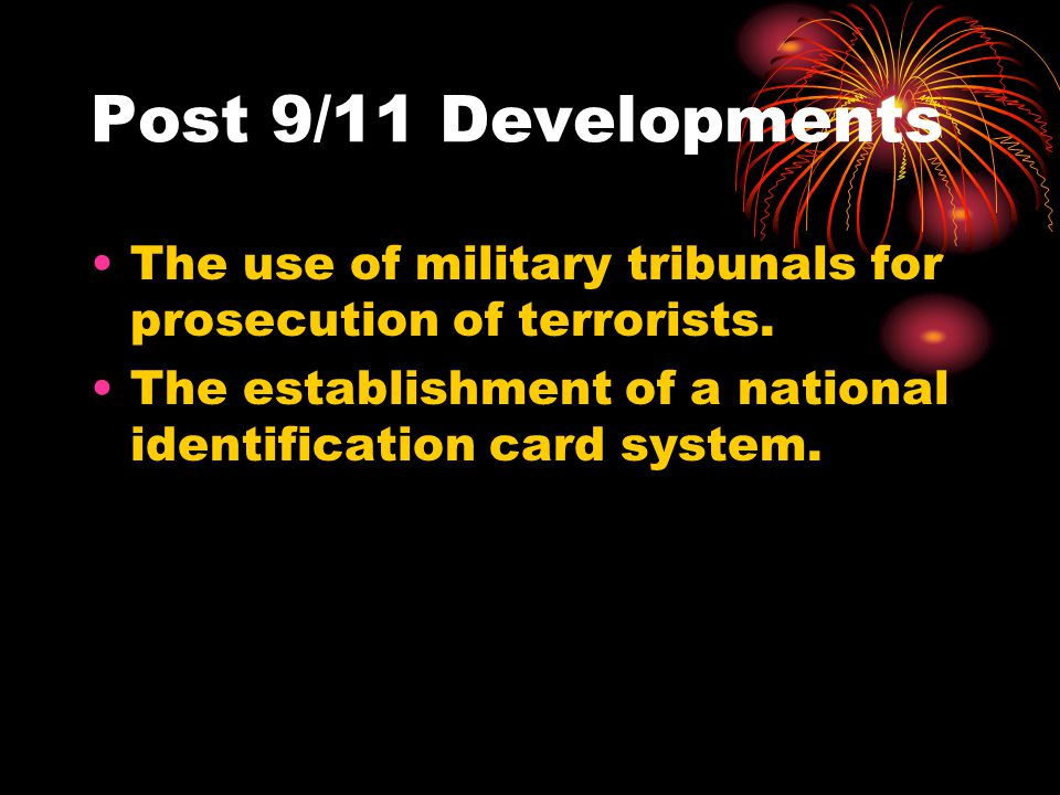 Post 9/11 Developments The use of military tribunals for prosecution of terrorists.