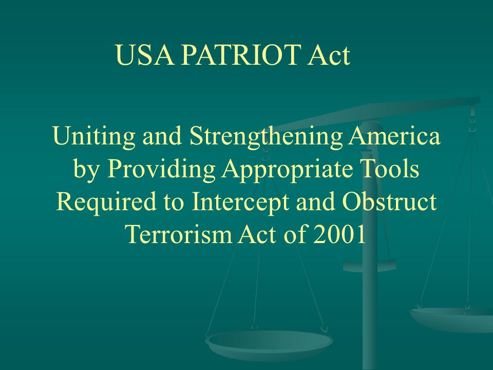 USA PATRIOT Act Uniting and Strengthening America by Providing Appropriate Tools Required to Intercept and Obstruct Terrorism Act of 2001
